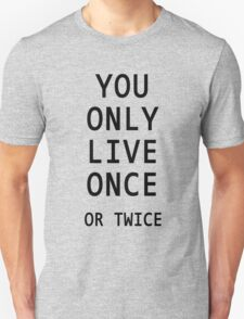 You Only Live Once or Twice Unisex T-Shirt