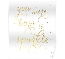 You Were Born to Sparkle Poster