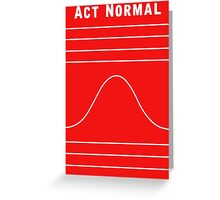 Act Normal Greeting Card