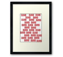 dumb dumb dumb Framed Print