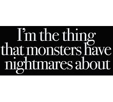 Buffy - I'm the thing monsters have nightmares about Photographic Print