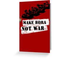 Make Boba Not War Greeting Card