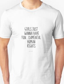 Girls Just Wanna Have Fun...Damental Human Rights T-Shirt