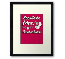 Soon to be Mrs. Cumberbatch. Engaged? Getting married to a Cumberbatch? Framed Print