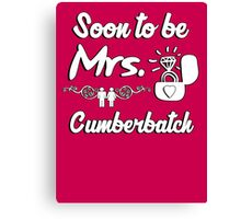 Soon to be Mrs. Cumberbatch. Engaged? Getting married to a Cumberbatch? Canvas Print