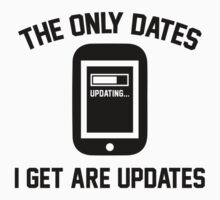 The Only Dates I Get Are Updates by AmazingVision