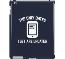 The Only Dates I Get Are Updates iPad Case/Skin