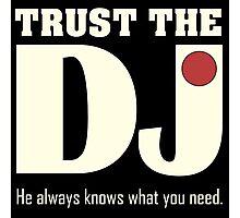 Trust The DJ Photographic Print