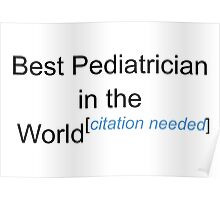 Best Pediatrician in the World - Citation Needed! Poster