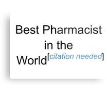 Best Pharmacist in the World - Citation Needed! Metal Print