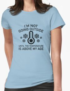 I'm Not Going Outside Womens Fitted T-Shirt