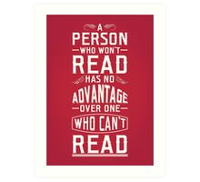 A person who won't read has no advantage over one who can't read. Art Print