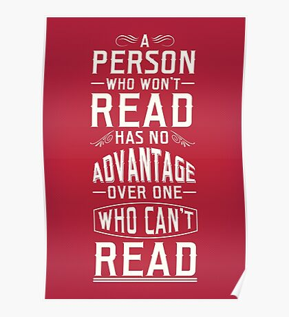 A person who won't read has no advantage over one who can't read. Poster