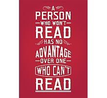 A person who won't read has no advantage over one who can't read. Photographic Print