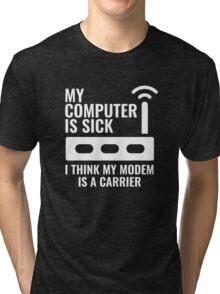 My Computer Is Sick Tri-blend T-Shirt