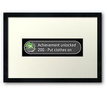 Achievement Unlocked Put clothes on. Framed Print
