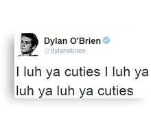 """""""I Luh Ya Cuties"""" - Dylan O'brien Tweet Canvas Print"""