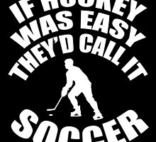 if hockey was easy they'd call it soccer by trendz