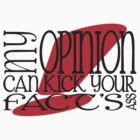 My Opinion Can Kick Your Fact's Ass! by MStyborski