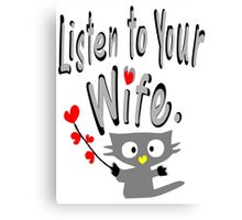 Listen to your wife Kitty vector art Canvas Print