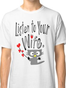 Listen to your wife Kitty vector art Classic T-Shirt