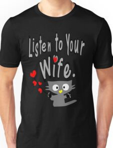 Listen to your wife Kitty vector art Unisex T-Shirt