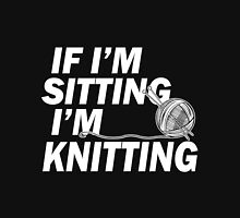 if i'm sitting i'm knitting T-Shirt