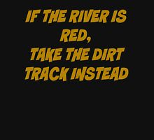 If the river is red, take the dirt track instead Tank Top
