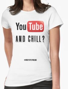 youtube and chill Womens Fitted T-Shirt
