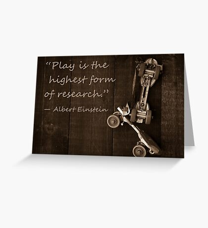 """""""Play is the highest form of research."""" ― Albert Einstein Greeting Card"""