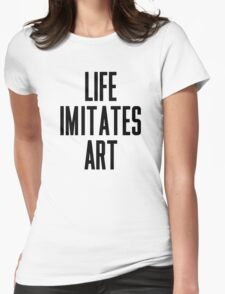 Life Imitates Art Womens Fitted T-Shirt