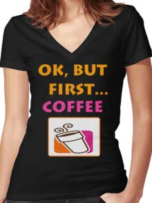 Ok but first.... Coffee :) Women's Fitted V-Neck T-Shirt