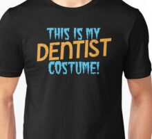 This is my Dentist costume Unisex T-Shirt