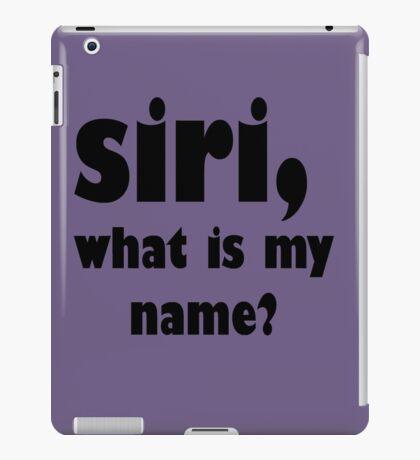 Siri, What is my Name? iPad Case/Skin