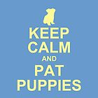 keep calm and pat puppies by OTBphotography