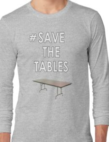 Save the tables  Long Sleeve T-Shirt