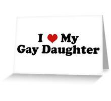 I Love My Gay Daughter Greeting Card