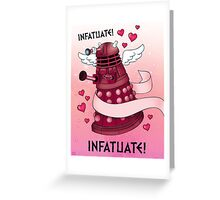 INFATUATE! INFATUATE! Greeting Card