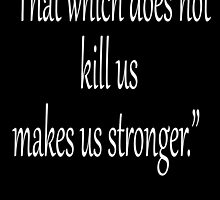 """Friedrich, Nietzsche, """"That which does not kill us, makes us stronger."""" White on Black by TOM HILL - Designer"""