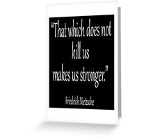 """KILL, DEATH; Friedrich, Nietzsche, """"That which does not kill us, makes us stronger."""" White on Black Greeting Card"""