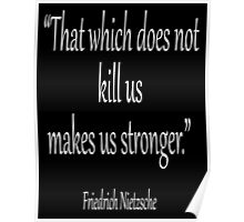 """KILL, DEATH; Friedrich, Nietzsche, """"That which does not kill us, makes us stronger."""" White on Black Poster"""