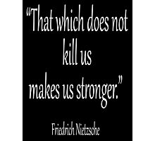 """KILL, DEATH; Friedrich, Nietzsche, """"That which does not kill us, makes us stronger."""" White on Black Photographic Print"""
