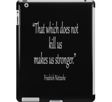 """KILL, DEATH; Friedrich, Nietzsche, """"That which does not kill us, makes us stronger."""" White on Black iPad Case/Skin"""