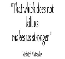 """DEATH, kill, Friedrich, Nietzsche, Strong, Strength, Kill, """"That which does not kill us makes us stronger."""" Black on White Photographic Print"""