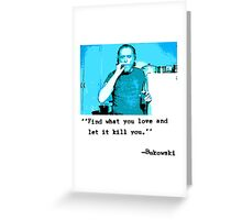 Charles Bukowski Love Greeting Card