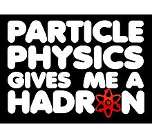 Particle Physics Gives Me A Hadron Photographic Print