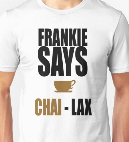 Frankie says CHAI-lax Unisex T-Shirt