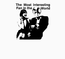 The Most Interesting Fan In The World Unisex T-Shirt