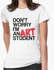 Don't Worry, I'm an Art Student! T-Shirt