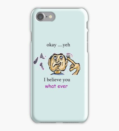 Yeh whatever  iPhone Case/Skin